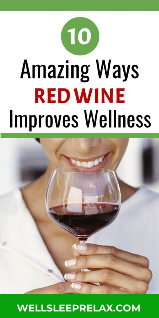 Drink More Wine! 10 Amazing Ways Red Wine Improves Your Wellness